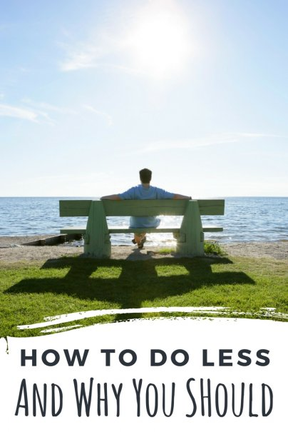 How to Do Less — and Why You Should