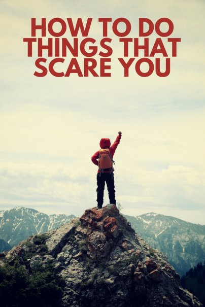 How to Do Things That Scare You
