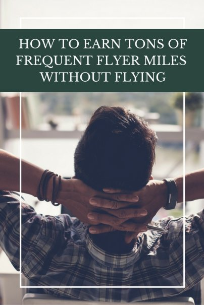 How to Earn Tons of Frequent Flyer Miles Without Flying