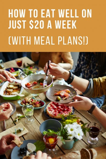 How to Eat Well on Just $20 a Week (With Meal Plans!)