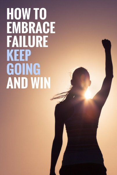 How to Embrace Failure, Keep Going, and Win
