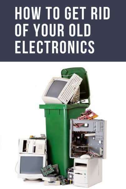 How to Get Rid of Your Old Electronics