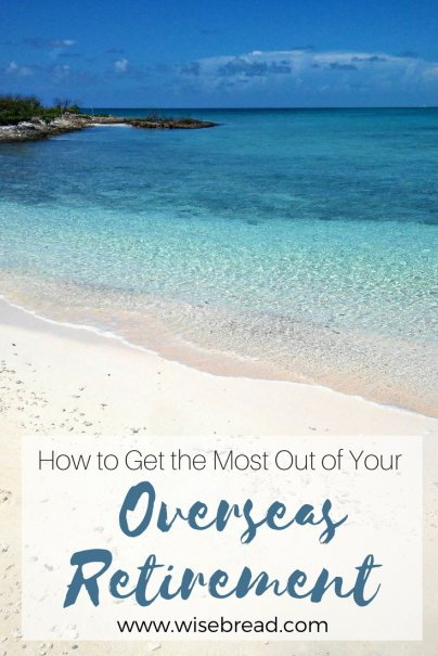 How to Get the Most Out of Your Overseas Retirement