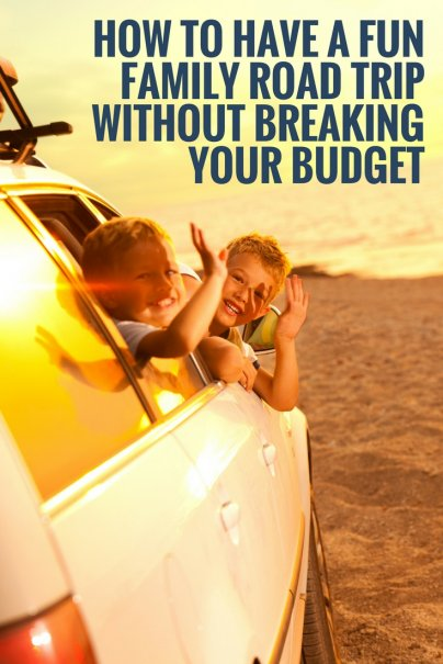 How to Have a Fun Family Road Trip Without Breaking Your Budget