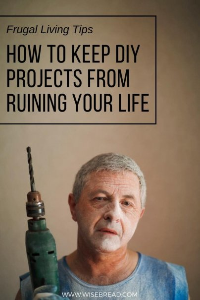 How to Keep DIY Projects From Ruining Your Life