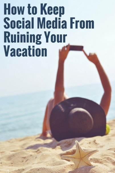 How to Keep Social Media From Ruining Your Vacation