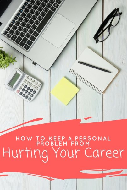 How to Keep a Personal Problem From Hurting Your Career