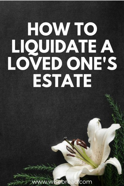How to Liquidate a Loved One's Estate