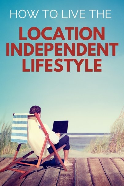 How to Live the Location Independent Lifestyle
