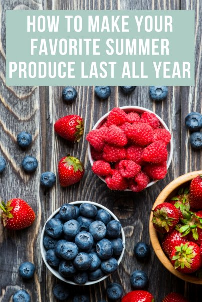 How to Make Your Favorite Summer Produce Last All Year