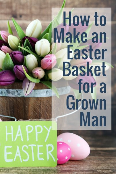 How to make an easter basket for a grown man negle Gallery