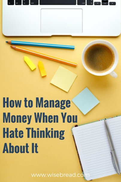 How to Manage Money When You Hate Thinking About It