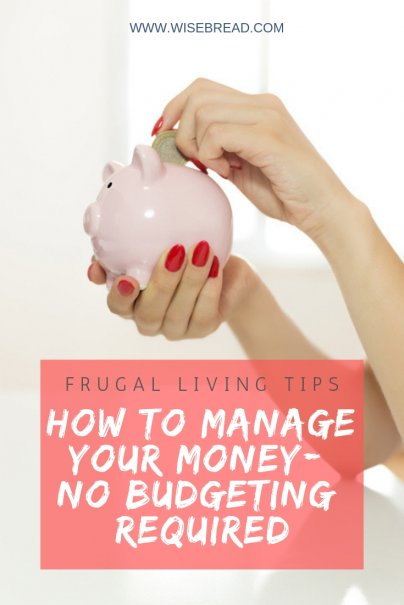 How to Manage Your Money — No Budgeting Required