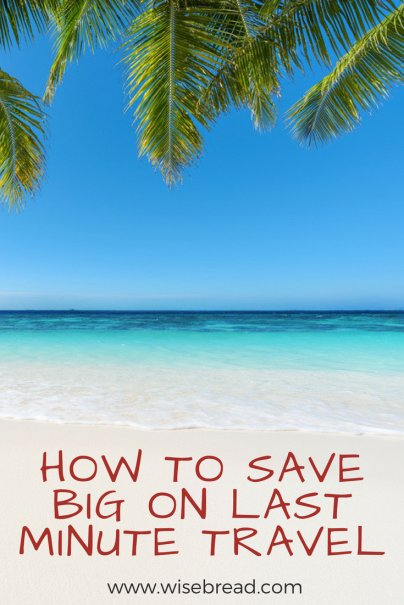 How to Save Big on Last-Minute Travel