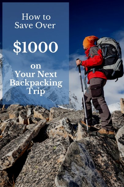 How to Save Over $1000 on Your Next Backpacking Trip