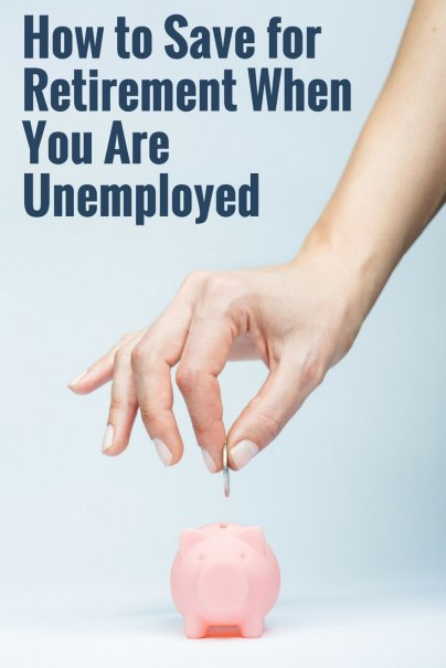 How to Save for Retirement When You Are Unemployed