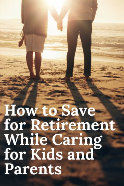How to Save for Retirement While Caring for Kids and Parents