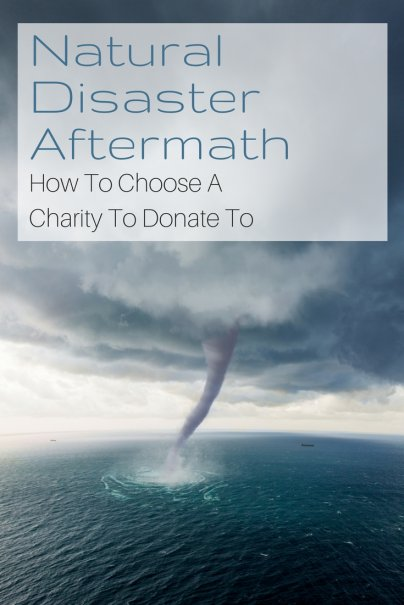 How to Select a Charity to Donate to After a Natural Disaster
