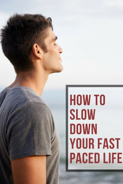 How to Slow Down Your Fast-Paced Life