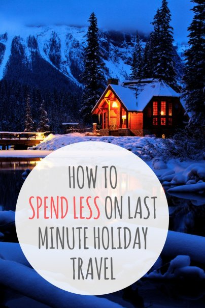 How to Spend Less On Last-Minute Holiday Travel