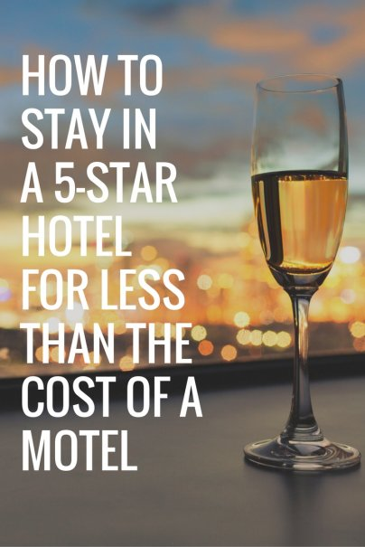 How to Stay in a 5-Star Hotel for Less Than the Cost of a Motel