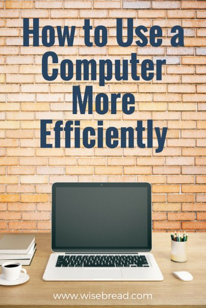 How to Use a Computer More Efficiently
