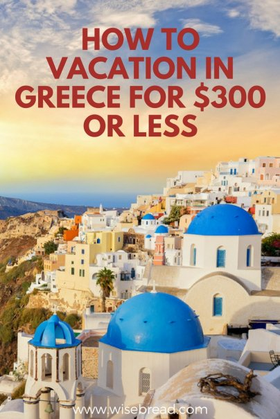 How to Vacation in Greece for $300 or Less