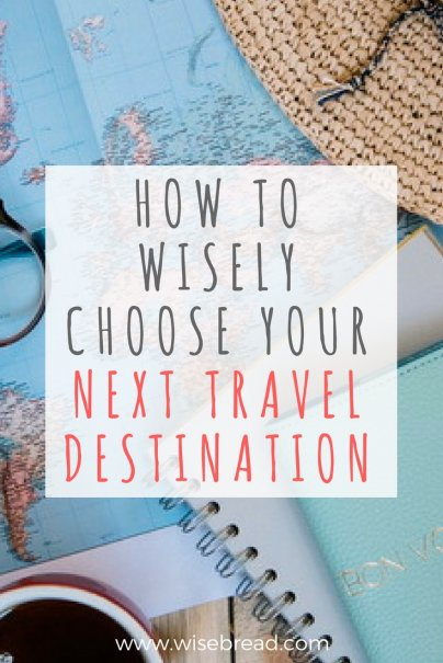 How to Wisely Choose Your Next Travel Destination
