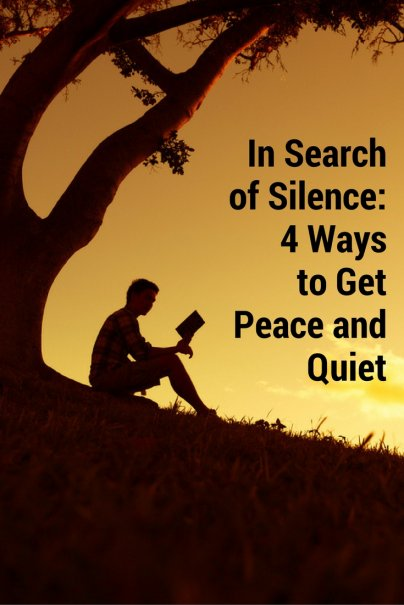 In Search of Silence: 4 Ways to Get Peace and Quiet