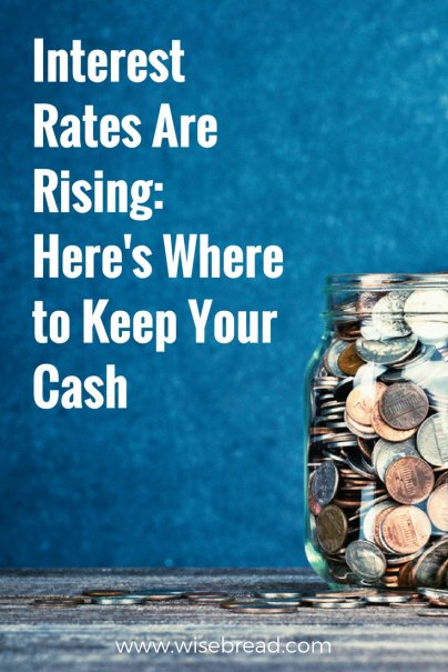 Interest Rates Are Rising: Here's Where to Keep Your Cash