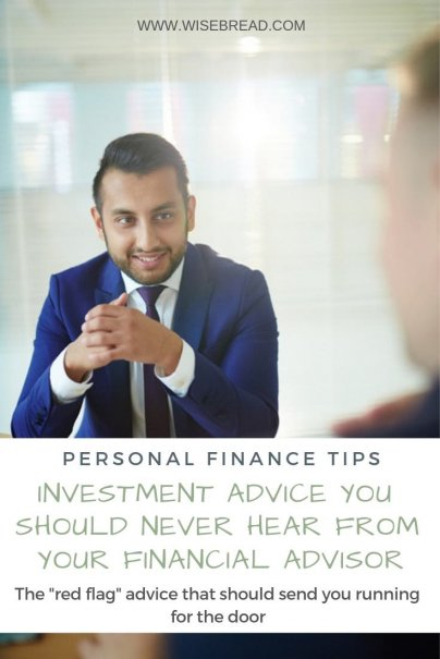 Investment Advice You Should Never Hear From Your Financial Advisor
