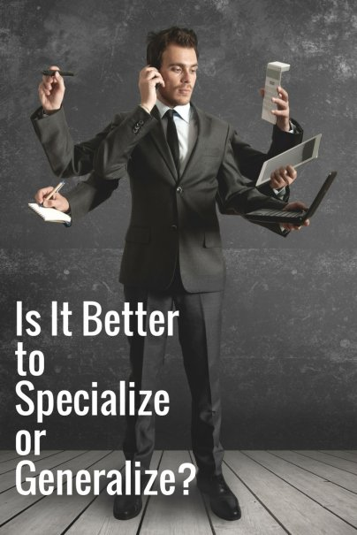 Is It Better to Specialize or Generalize?