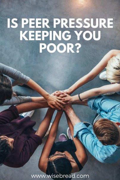 Is Peer Pressure Keeping You Poor?