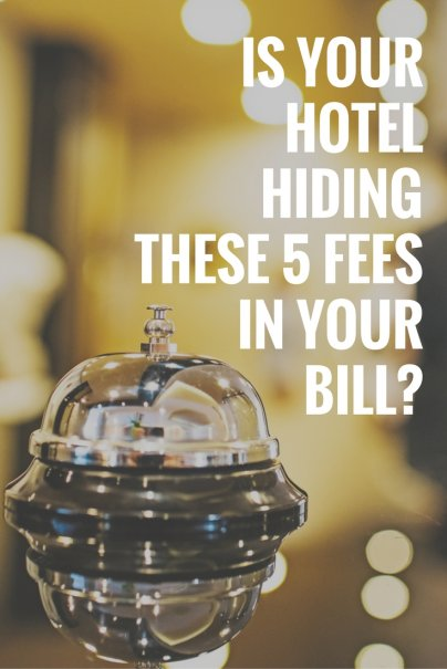 Is Your Hotel Hiding These 5 Fees in Your Bill?