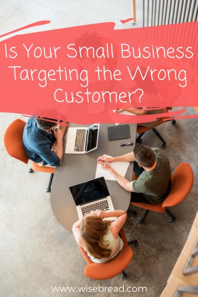 Is Your Small Business Targeting the Wrong Customer?