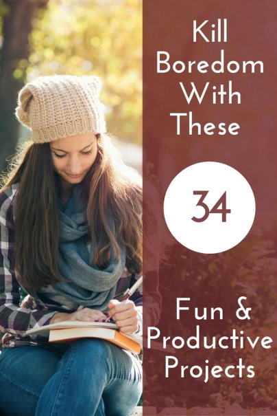 Kill Boredom With These 34 Fun and Productive Projects