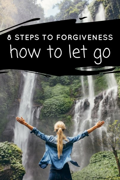 Letting Go: 8 Steps to Forgiveness