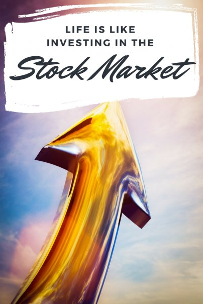 Life Is Like Investing in the Stock Market