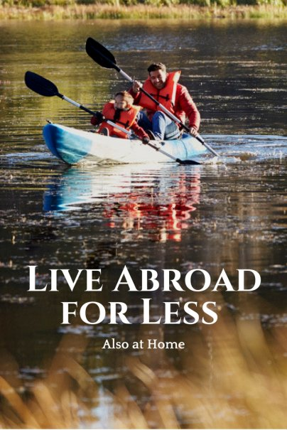 Live Abroad for Less (Also at Home)
