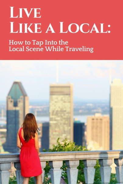 Live Like a Local: How to Tap Into the Local Scene While Traveling