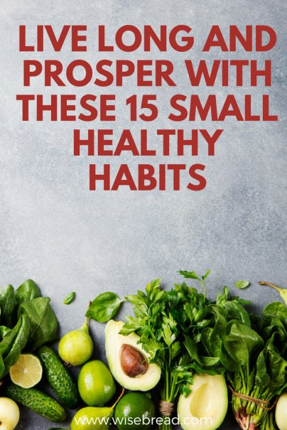 Live Long and Prosper With These 15 Small Healthy Habits