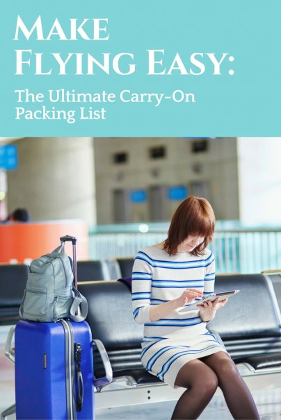 Make Flying Easy The Ultimate Carry On Packing List