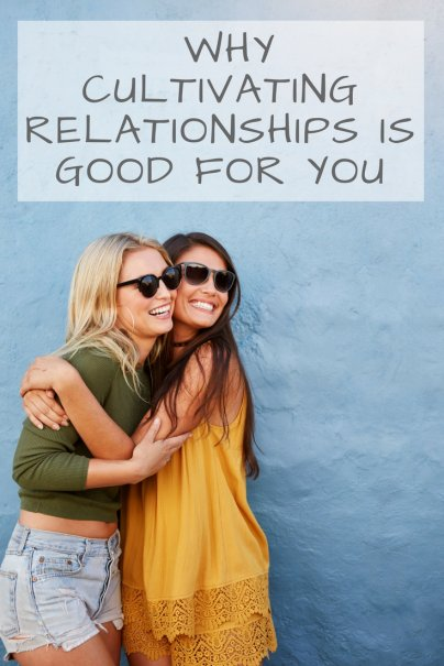 Make Friends and Be Happy: Why Cultivating Relationships Is Good for You