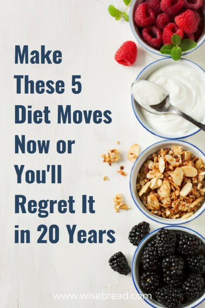Make These 5 Diet Moves Now or You'll Regret It in 20 Years