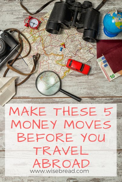 Make These 5 Money Moves Before You Travel Abroad