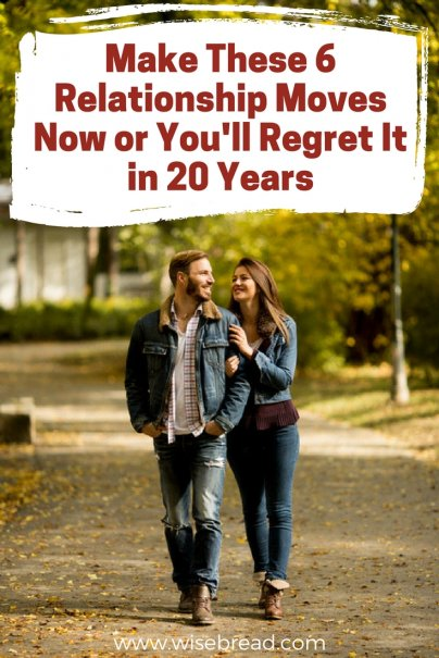 Make These 6 Relationship Moves Now or You'll Regret It in 20 Years