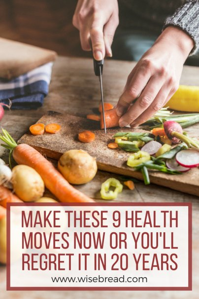 Make These 9 Health Moves Now or You'll Regret It in 20 Years