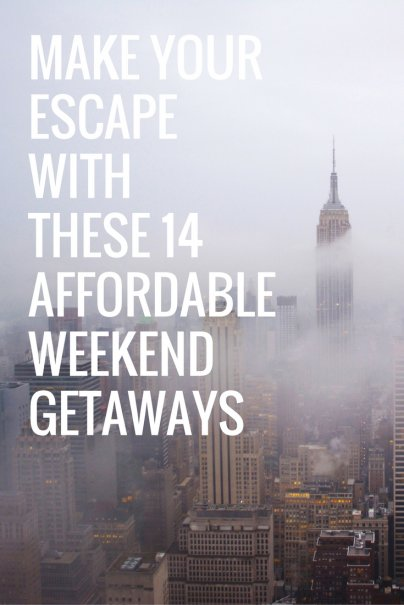 Make Your Escape With These 14 Affordable Weekend Getaways