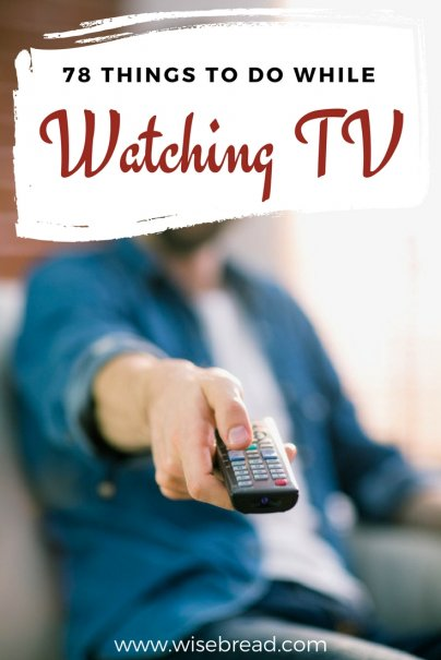 Massive List of Things to Do While Watching TV