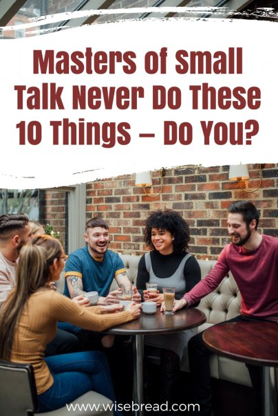Masters of Small Talk Never Do These 10 Things — Do You?